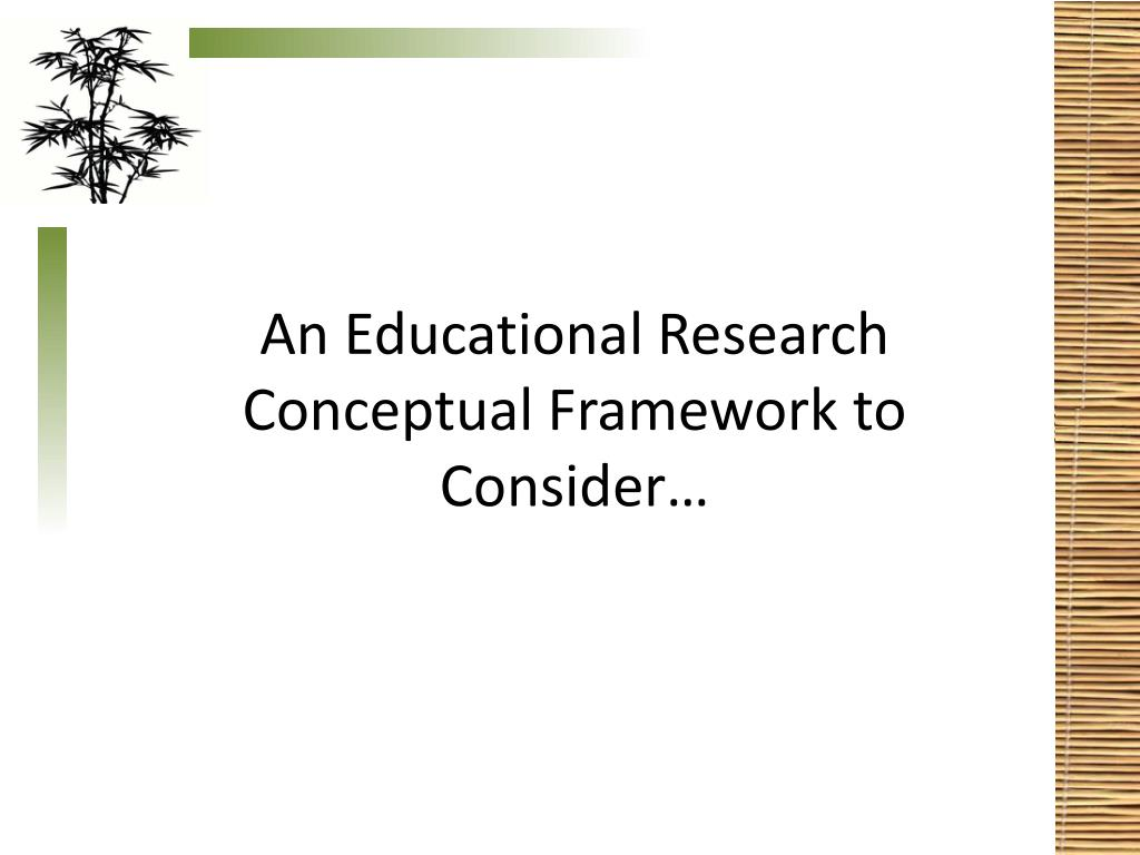 An Educational Research Conceptual Framework to Consider…