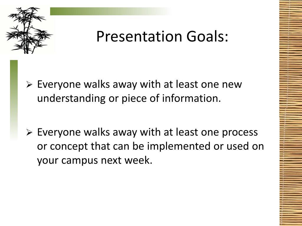 Presentation Goals: