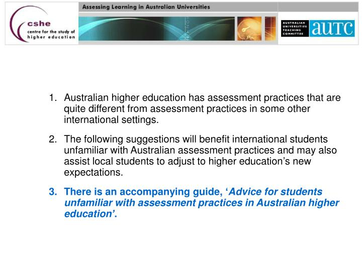 Australian higher education has assessment practices that are quite different from assessment practices in some other international settings.