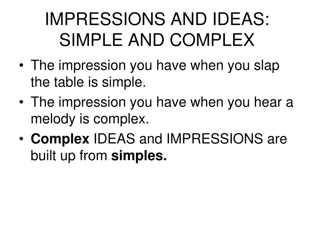 IMPRESSIONS AND IDEAS: SIMPLE AND COMPLEX