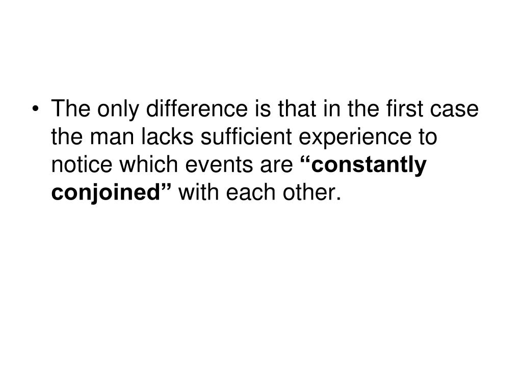 The only difference is that in the first case the man lacks sufficient experience to notice which events are