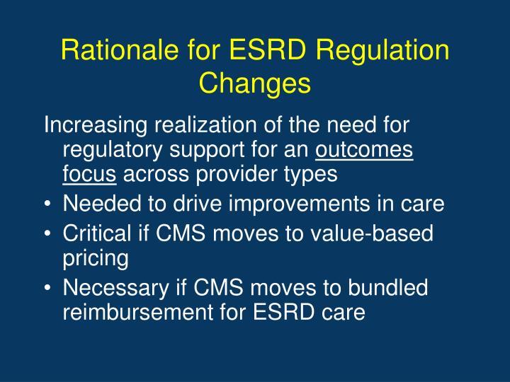 Rationale for ESRD Regulation Changes