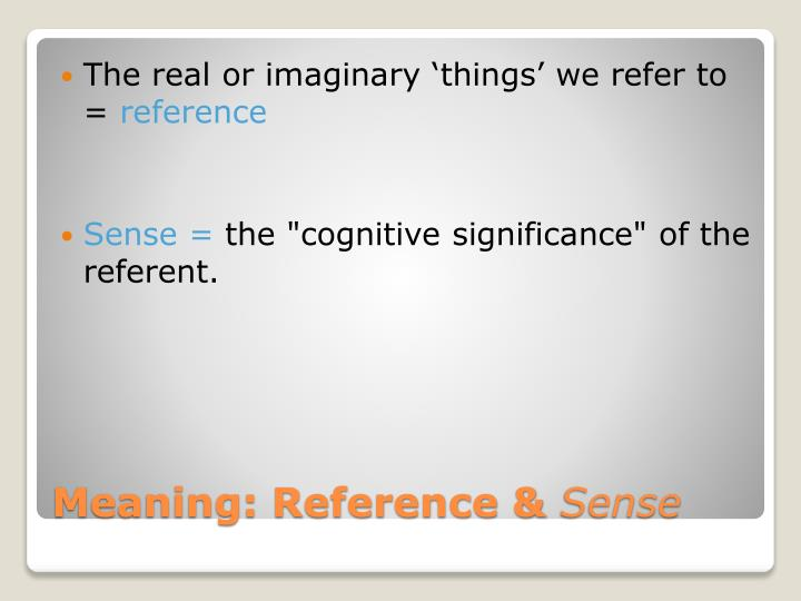 The real or imaginary 'things' we refer to =