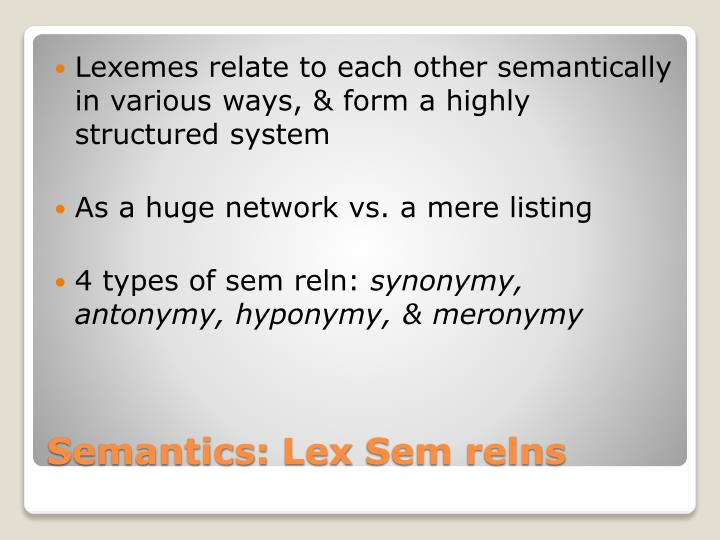 Lexemes relate to each other semantically in various ways, & form a highly structured system