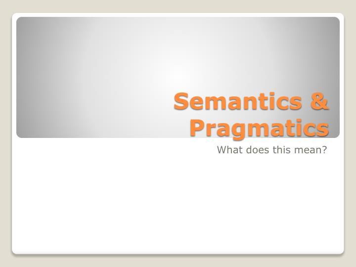 Semantics & Pragmatics