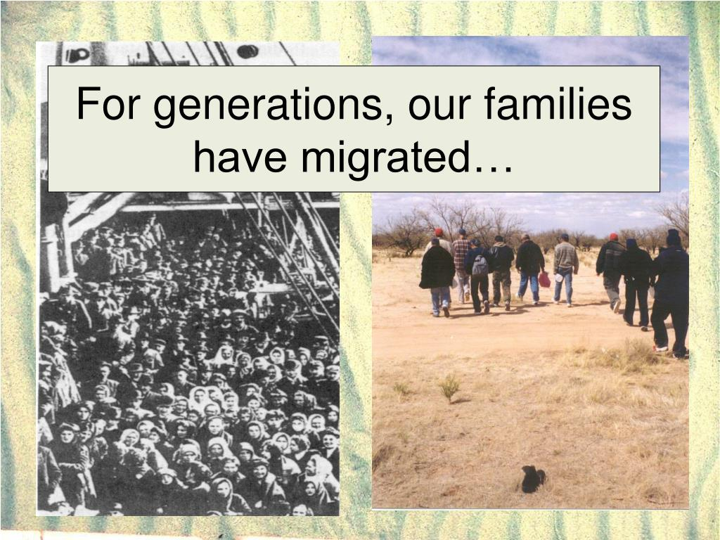 For generations, our families have migrated…