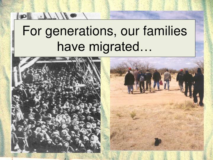 For generations our families have migrated