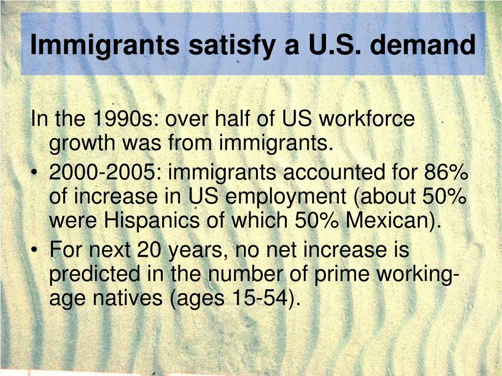 Immigrants satisfy a U.S. demand