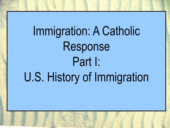 Immigration a catholic response part i u s history of immigration