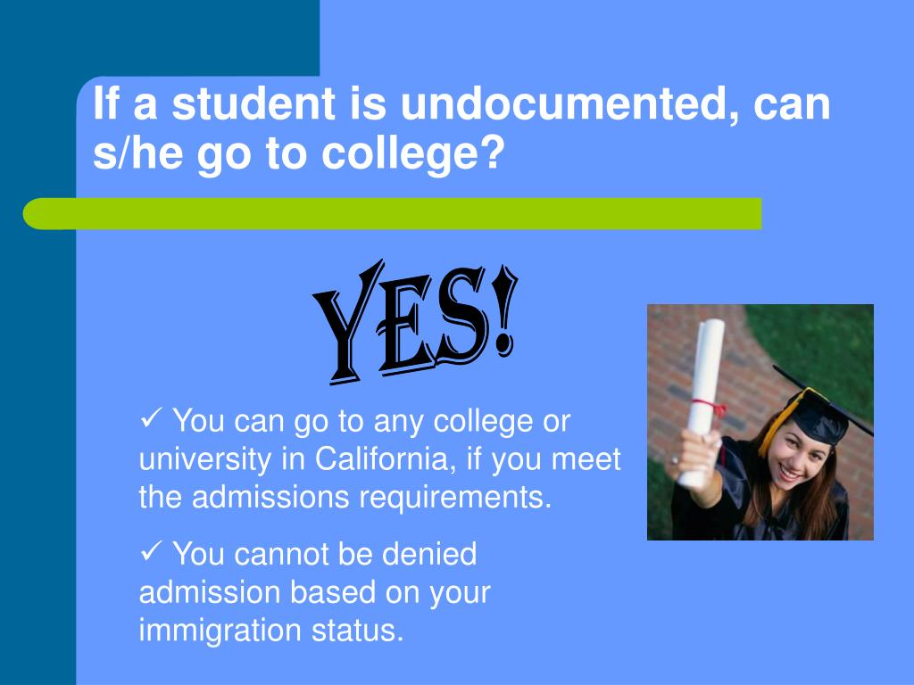 If a student is undocumented, can s/he go to college?