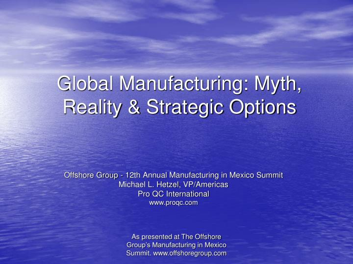 Global manufacturing myth reality strategic options