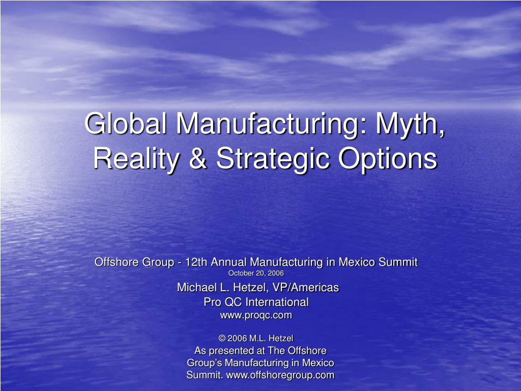 Global Manufacturing: Myth, Reality & Strategic Options