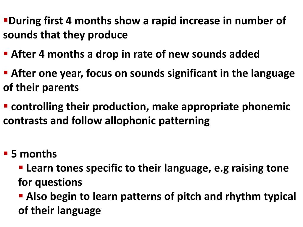 During first 4 months show a rapid increase in number of sounds that they produce