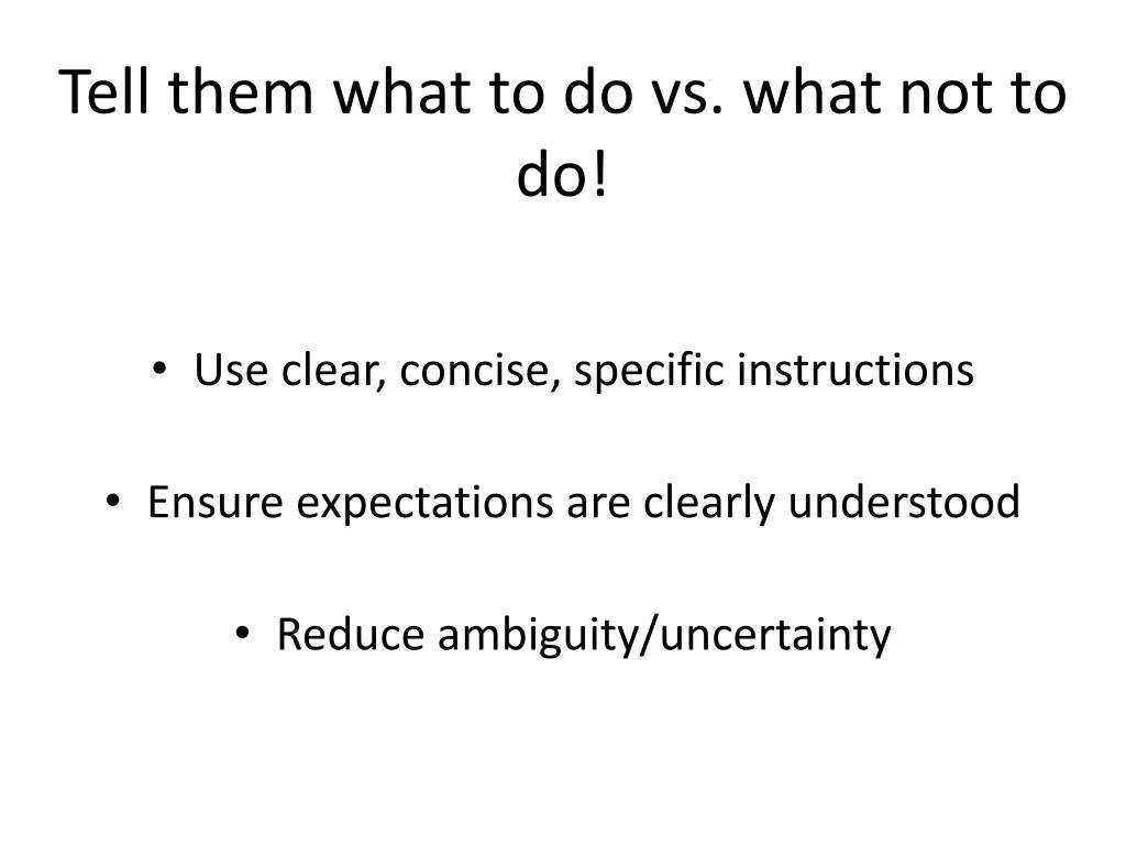 Tell them what to do vs. what not to do!