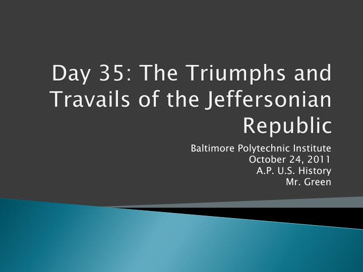 Day 35 the triumphs and travails of the jeffersonian republic
