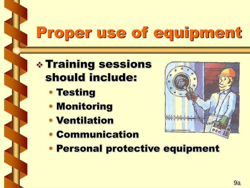 Proper use of equipment