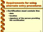 requirements for using alternate entry procedures11