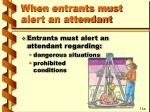 when entrants must alert an attendant