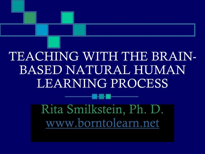 the natural human learning process essay This process has helped me and other humans to understand the way the human brain works along with the way we learn the natural human learning process is a process that the brain goes through when learning different skills [tags: steps, brain, skills, emotions] :: 1 works cited, 654 words (19 pages), better essays.