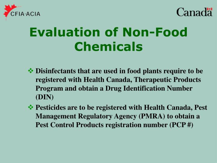 Disinfectants that are used in food plants require to be registered with Health Canada, Therapeutic Products Program and obtain a Drug Identification Number (DIN)