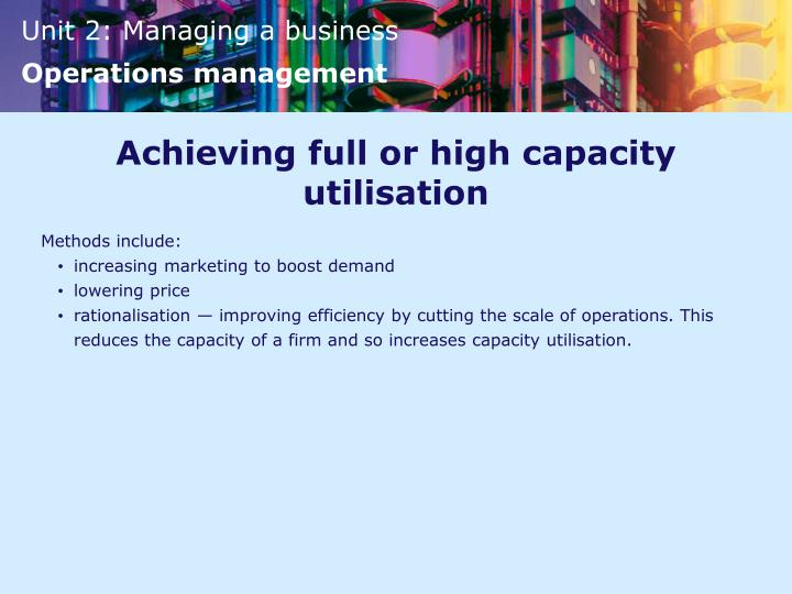Achieving full or high capacity utilisation