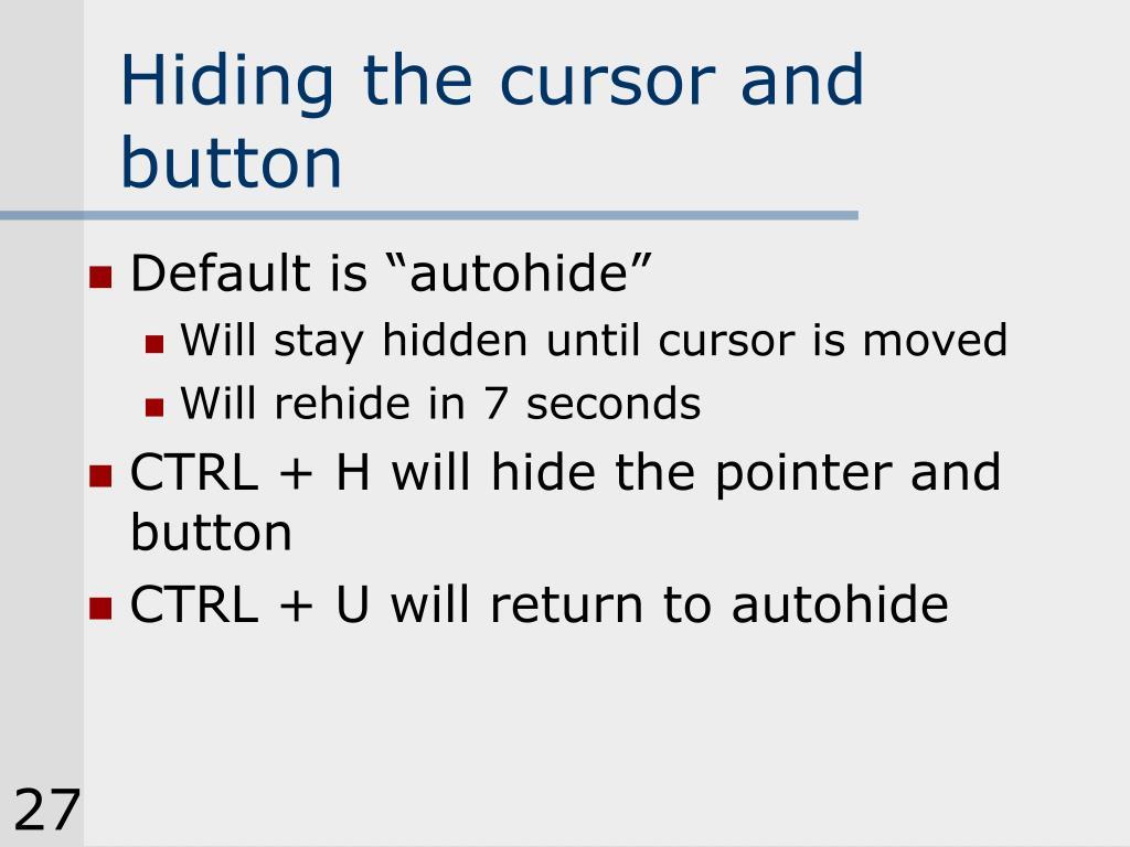 Hiding the cursor and button