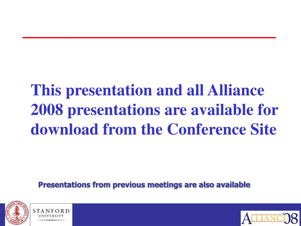 This presentation and all Alliance 2008 presentations are available for download from the Conference Site
