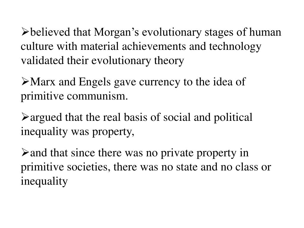 believed that Morgan's evolutionary stages of human culture with material achievements and technology validated their evolutionary theory