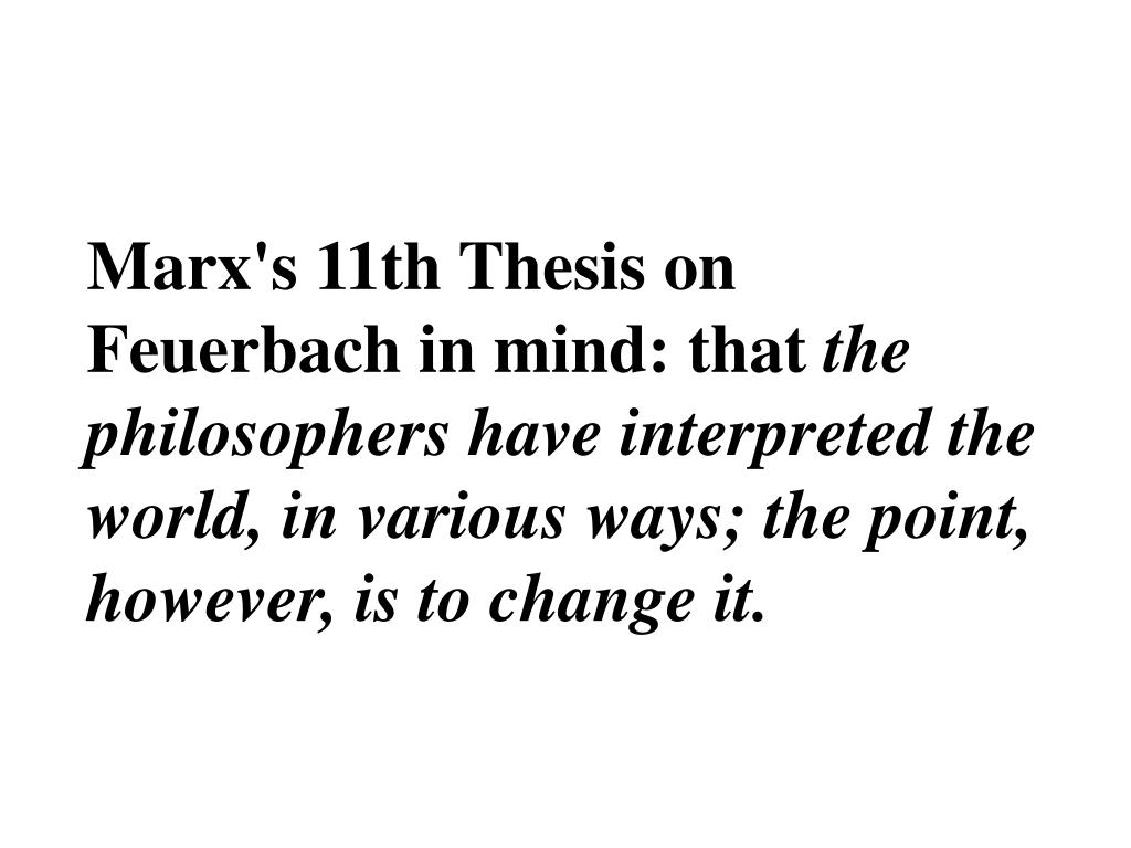 Marx's 11th Thesis on Feuerbach in mind: that