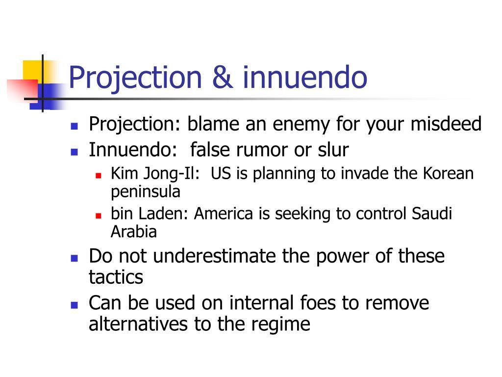 Projection & innuendo