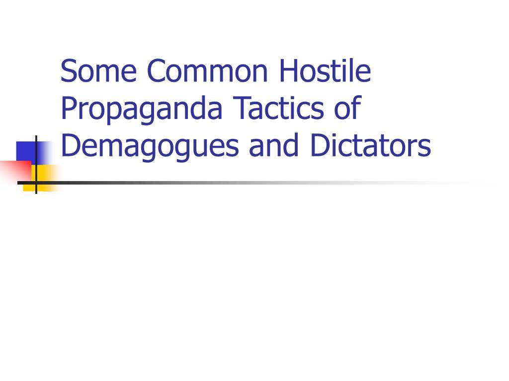 Some Common Hostile Propaganda Tactics of Demagogues and Dictators