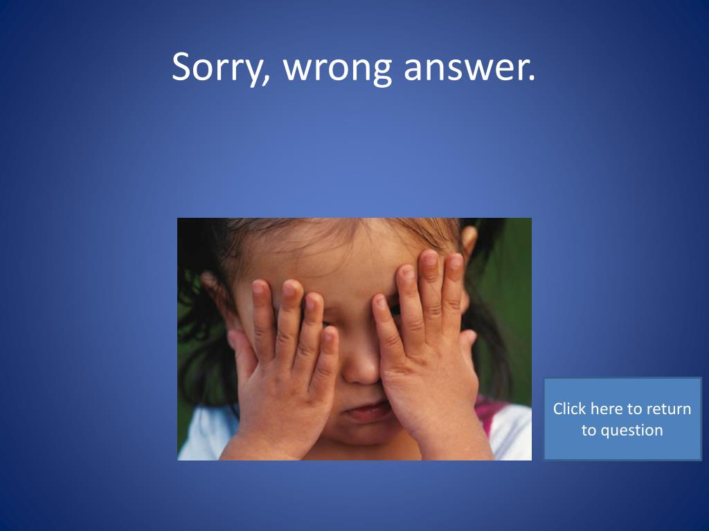 Sorry, wrong answer.