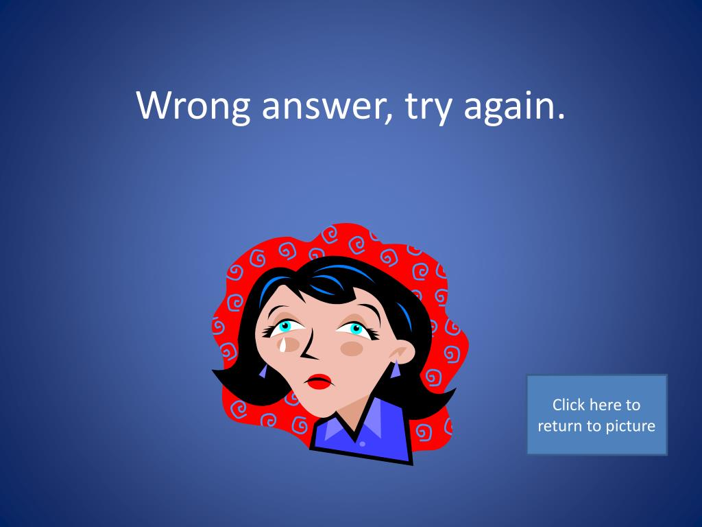 Wrong answer, try again.