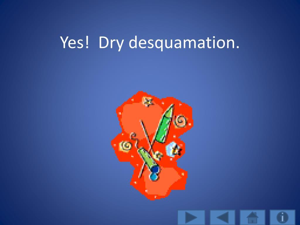 Yes!  Dry desquamation.
