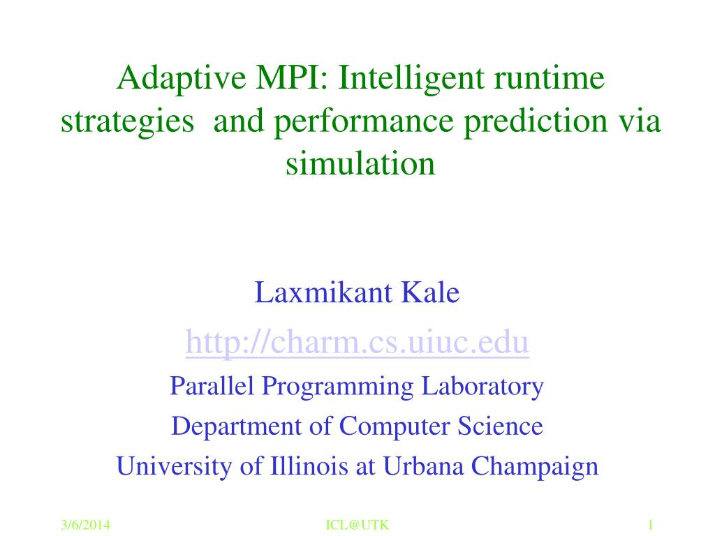 Adaptive MPI: Intelligent runtime strategies  and performance prediction via simulation