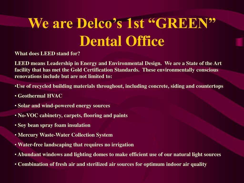 "We are Delco's 1st ""GREEN"" Dental Office"