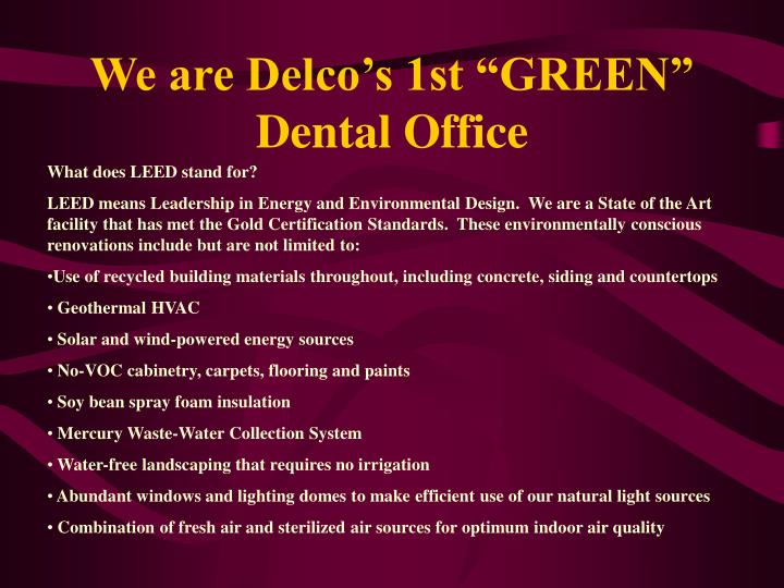 We are delco s 1st green dental office