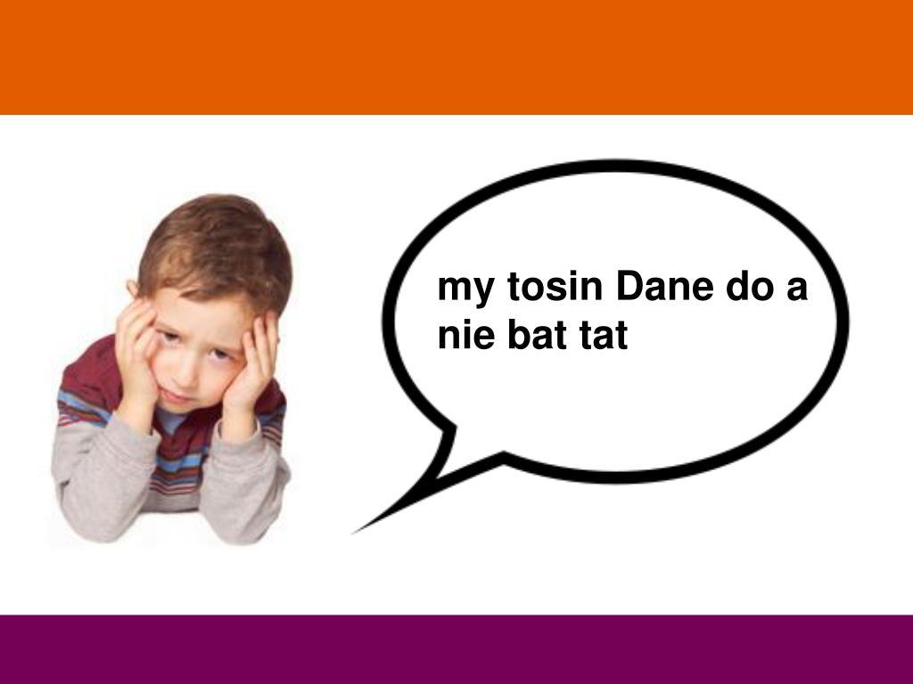 my tosin Dane do a nie bat tat