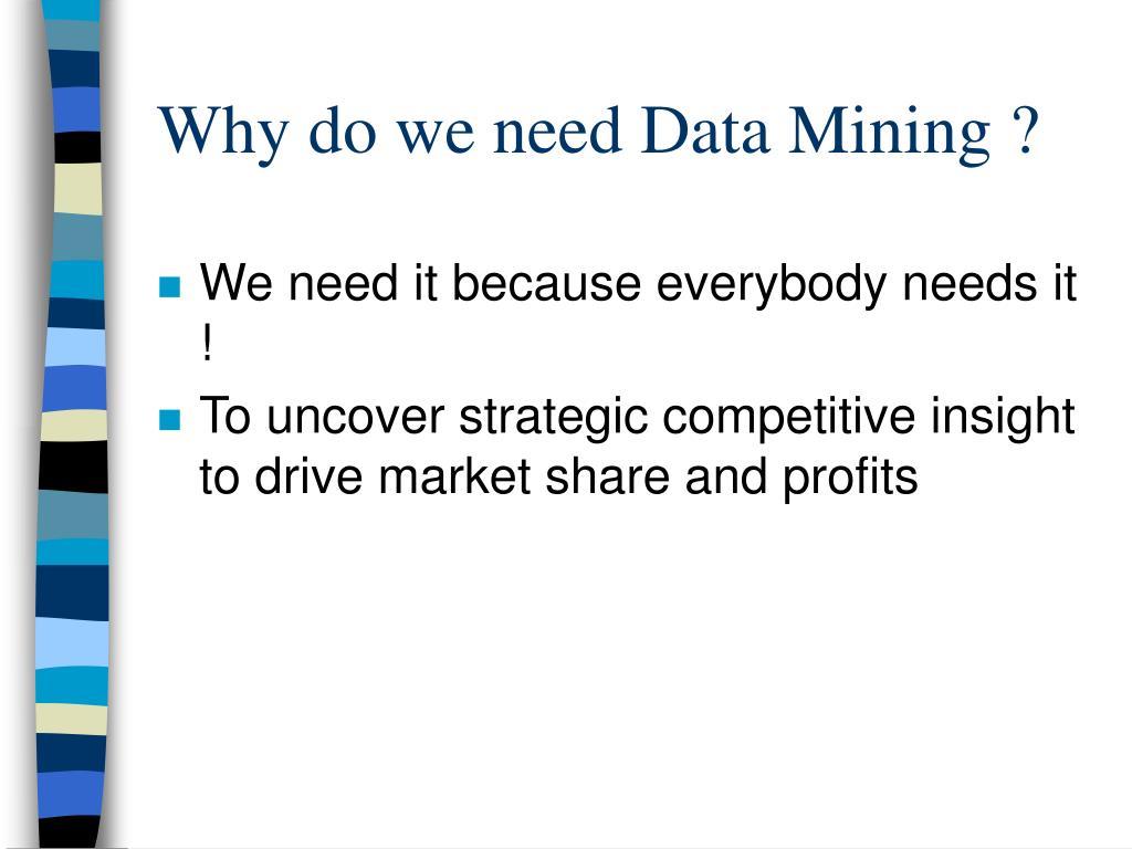 Why do we need Data Mining ?