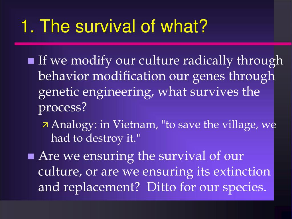 1. The survival of what?