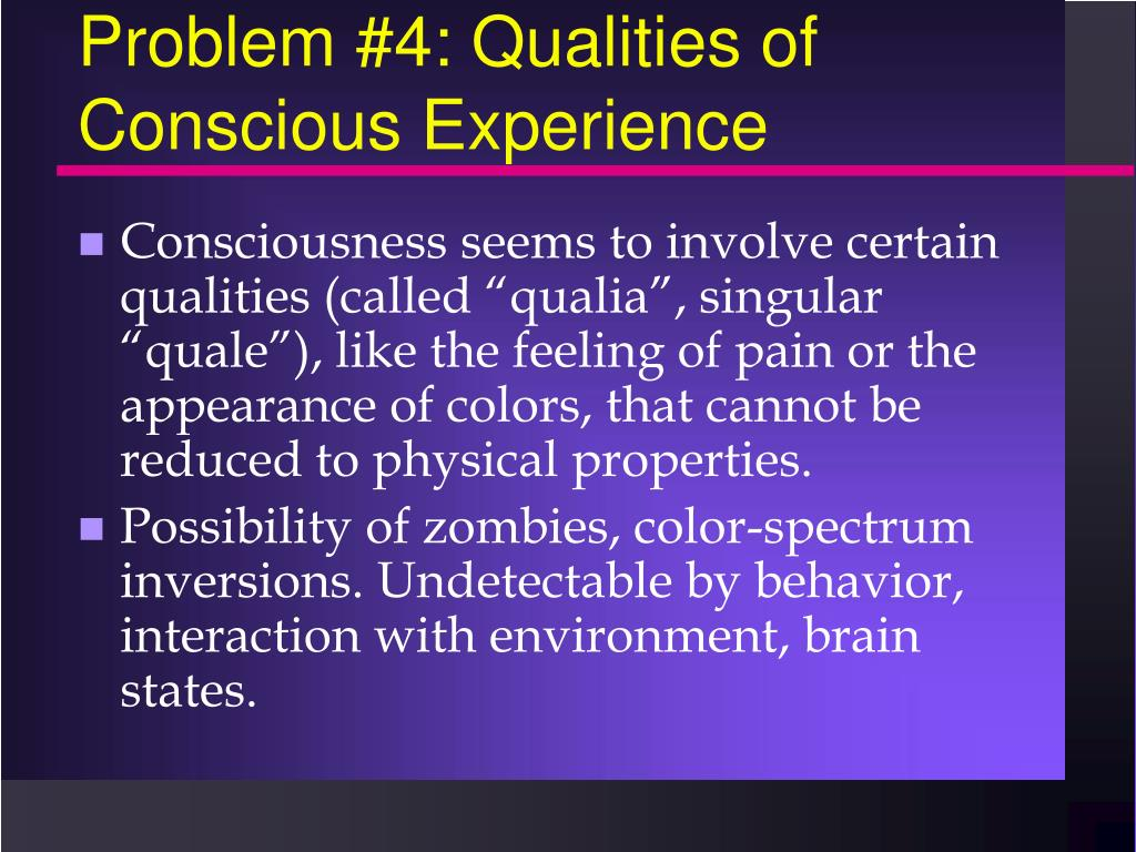 Problem #4: Qualities of Conscious Experience