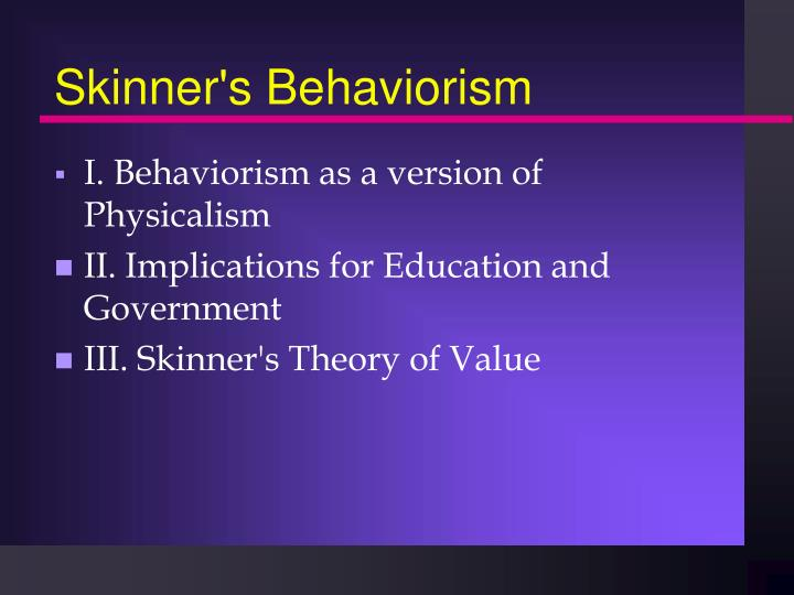 Skinner s behaviorism