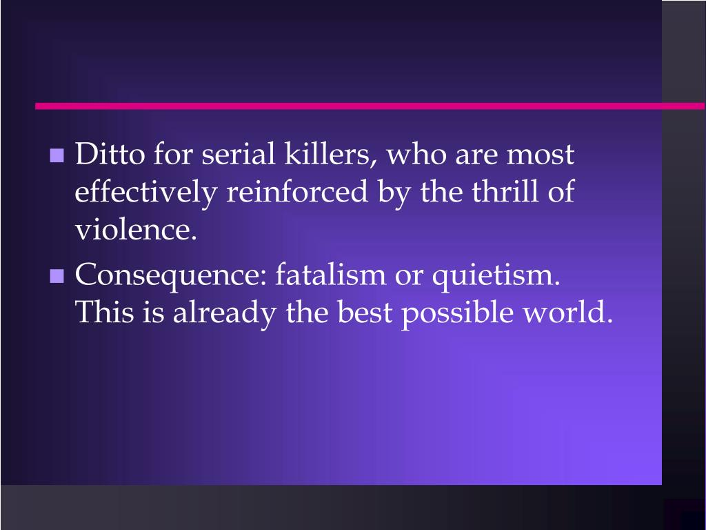 Ditto for serial killers, who are most effectively reinforced by the thrill of violence.