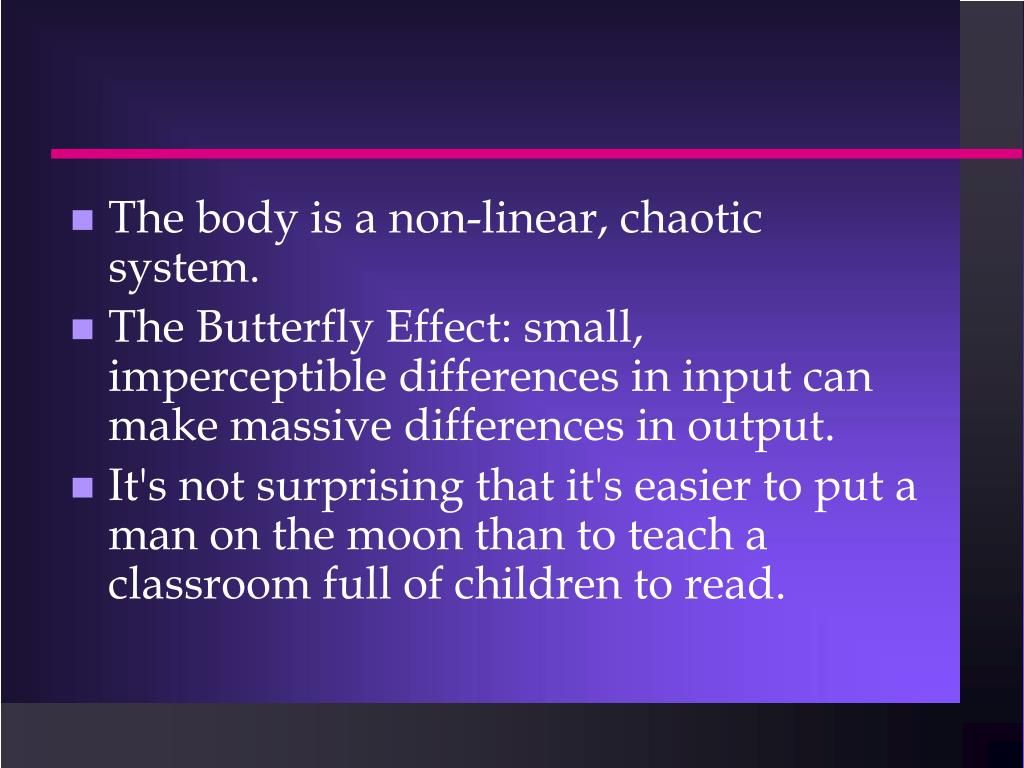 The body is a non-linear, chaotic system.