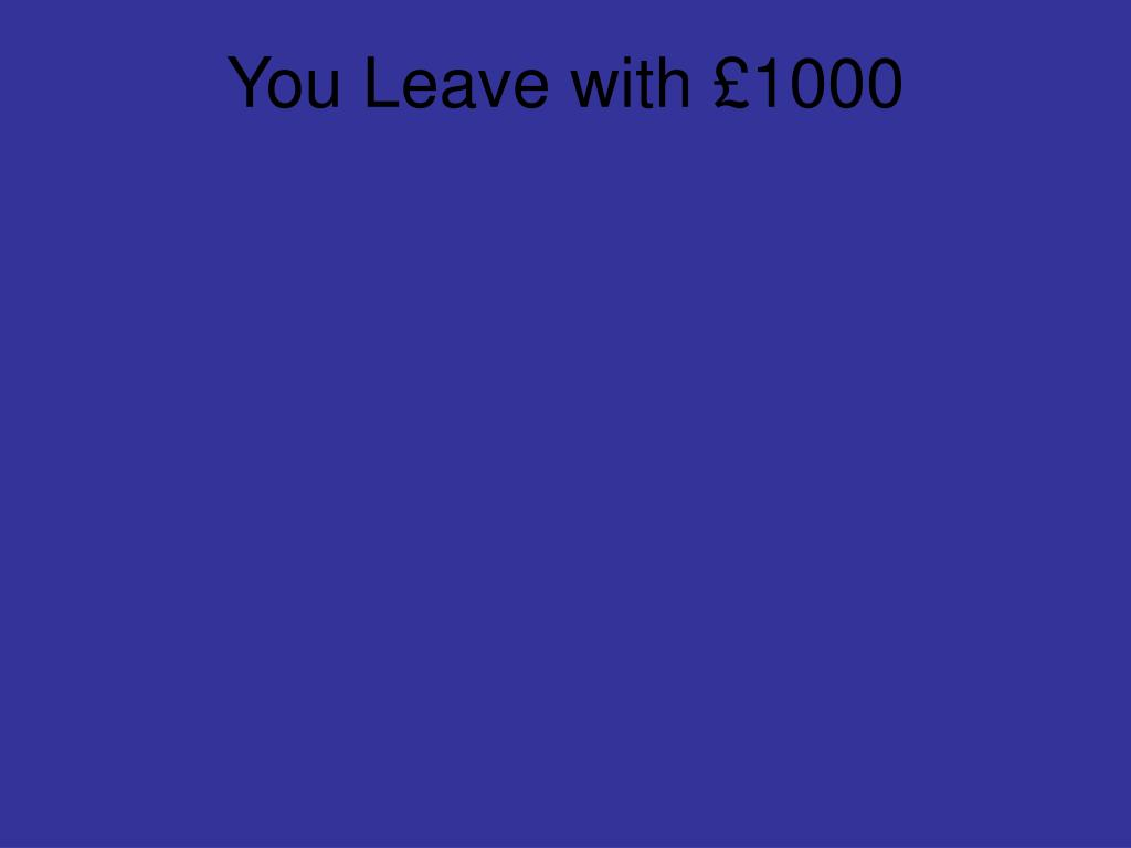 You Leave with £1000