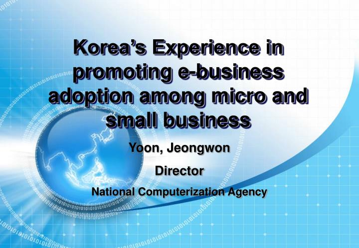 Korea s experience in promoting e business adoption among micro and small business