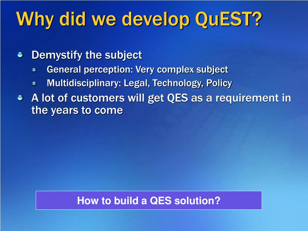Why did we develop QuEST?