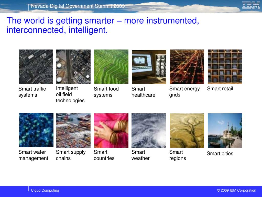The world is getting smarter – more instrumented, interconnected, intelligent.