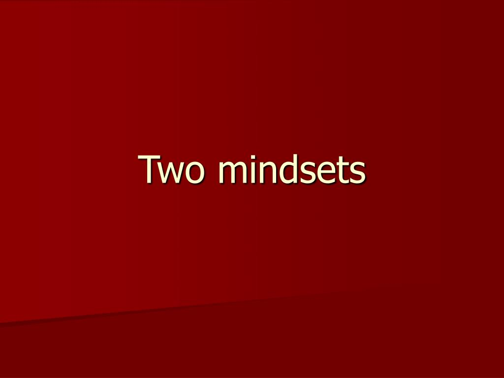 Two mindsets