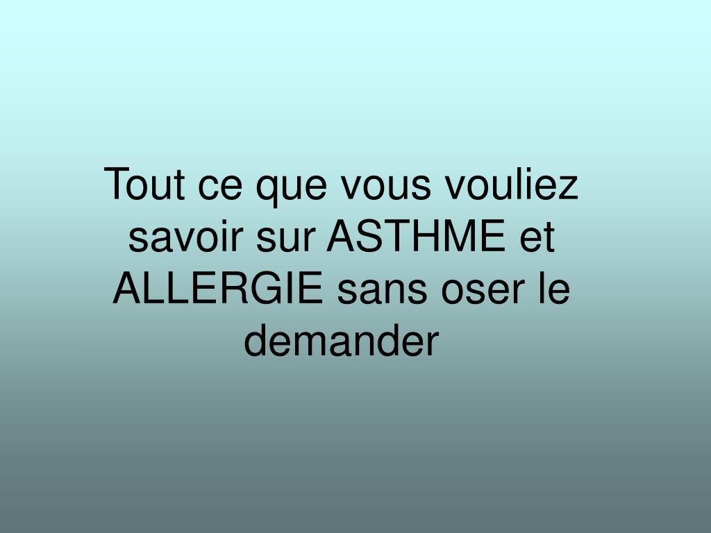 Tout ce que vous vouliez savoir sur ASTHME et ALLERGIE sans oser le demander